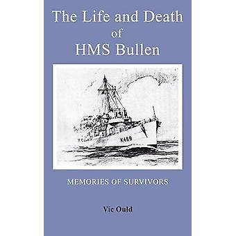The Life and Death of HMS Bullen by Ould & Vic