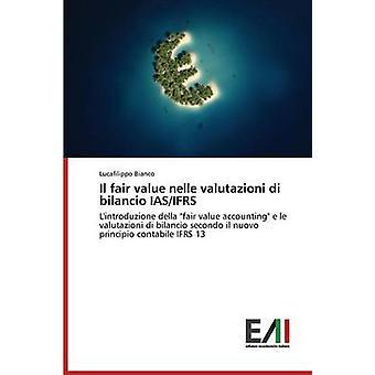 Il Fair Value Nelle Valutazioni Di Bilancio IASIfrs by Bianco Lucafilippo