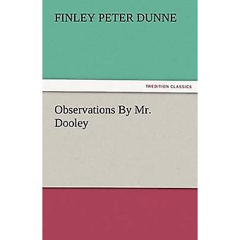Observations by Mr. Dooley by Dunne & Finley Peter