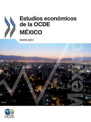 Estudios Economicos de La Ocde Mexico 2011 by Oecd Publishing