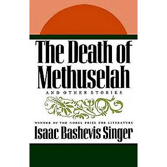 The Death of Methuselah - And Other Stories by Isaac Bashevis Singer -