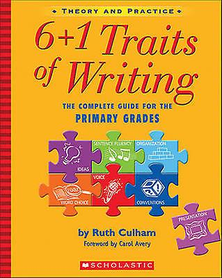 6+1 Traits of Writing - The Complete Guide for the Primary Grades; The