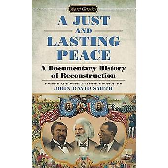 A Just and Lasting Peace - A Documentary History of Reconstruction by
