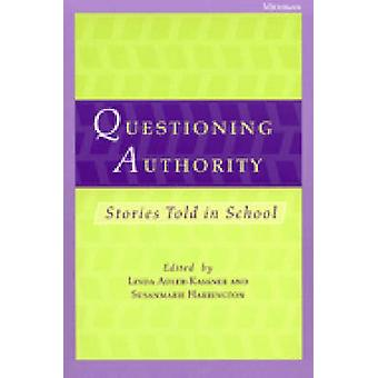 Questioning Authority - Stories Told in School by Linda Adler-Kassner
