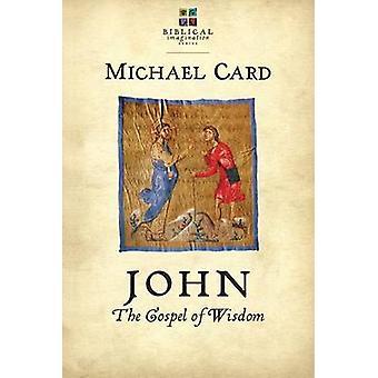 John - The Gospel of Wisdom by Michael Card - 9780830844135 Book