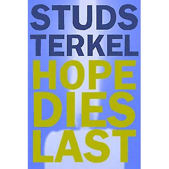 Hope Dies Last - Keeping the Faith in Troubled Times by Studs Terkel -