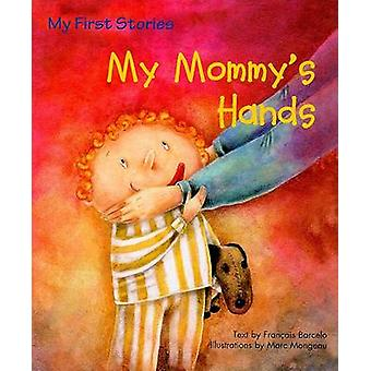 My Mommy's Hands by Francois Barcelo - Marc Mongeau - 9781607543657 B