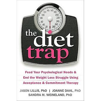 The Diet Trap - Feed Your Psychological Needs and End the Weight Loss
