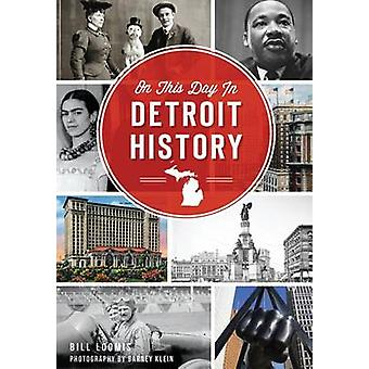 On This Day in Detroit History by Bill Loomis - 9781626198333 Book