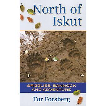 North of Iskut - Grizzlies - Bannock & Adventure by Tor Forsberg - 978