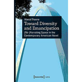 Toward Diversity and Emancipation - (Re-)Narrating Space in the Contem