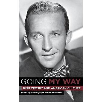 Going My Way Bing Crosby and American Culture by Prigozy & Ruth