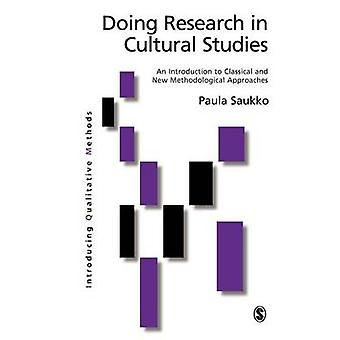 Doing Research in Cultural Studies An Introduction to Classical and New Methodological Approaches by Saukko & Paula