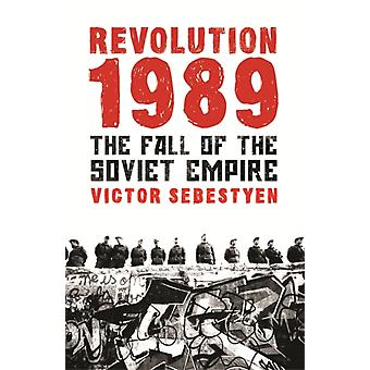 Revolution 1989: The Fall of the Soviet Empire (Paperback) by Sebestyen Victor