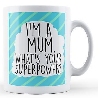 I'm a mum, what's your superpower Printed Mug