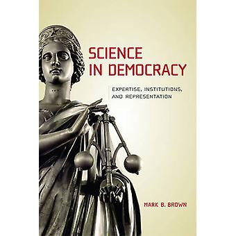 Science in Democracy - Expertise - Institutions - and Representation b