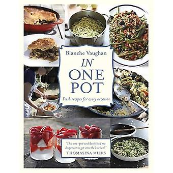 In One Pot - Fresh Recipes for Every Occasion by Blanche Vaughan - 978