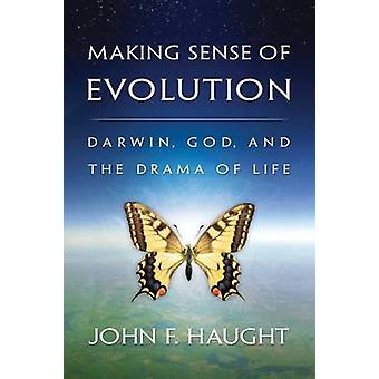 Making Sense of Evolution - Darwin - God - and the Drama of Life by Jo