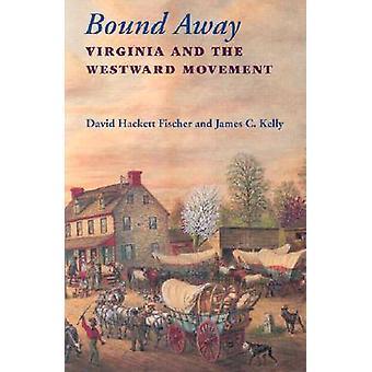 Bundna bort - Virginia och förflyttning västerut av David Hackett Fisch