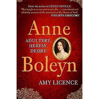 Anne Boleyn - Adultery - Heresy - Desire by Anne Boleyn - Adultery - He