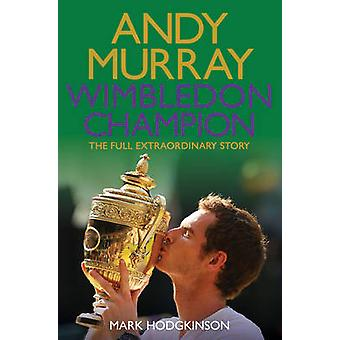 Andy Murray Wimbledon Champion - The Full and Extraordinary Story (Re-