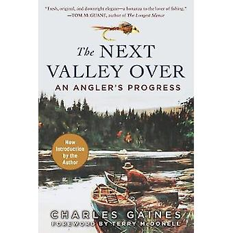 The Next Valley Over - An Angler's Progress by Charles Gaines - 978151