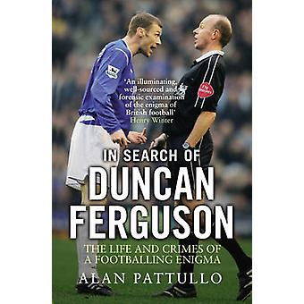 In Search of Duncan Ferguson - The Life and Crimes of a Footballing En