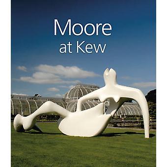 Moore at Kew by Anita Feldman - Suzanne Eustace - Henry Moore Foundat