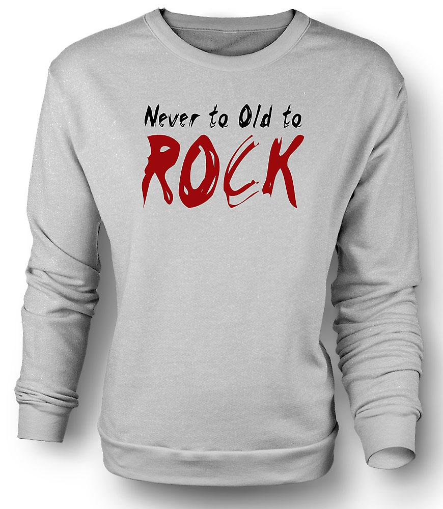 Mens Sweatshirt nooit Too Old To Rock - Funny