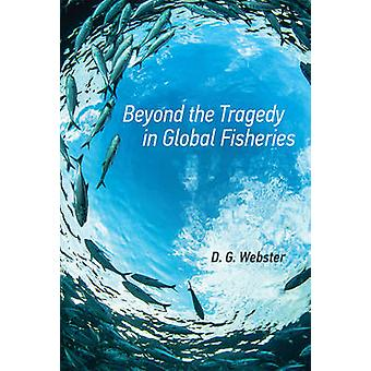 Beyond the Tragedy in Global Fisheries by D.G. Webster - 978026202955