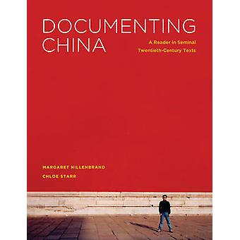Documenting China - A Reader in Seminal Twentieth-Century Texts by Mar
