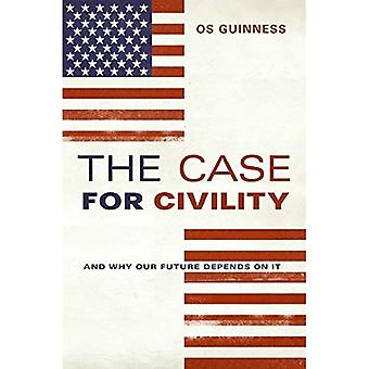 The Case for Civility: And Why Our Future Depends on It
