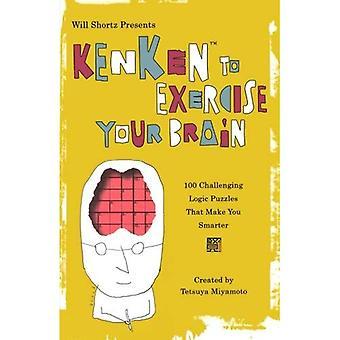 Will Shortz präsentiert Kenken um Ihr Gehirn zu trainieren: 100 herausfordernde Logik-Puzzles, die Sie schlauer machen