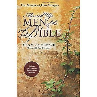 Messed Up Men of the Bible: Seeing the Men in Your Life Through God's Eyes