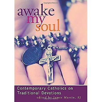 Awake My Soul: Contemporarary Catholics on Traditional Devotions