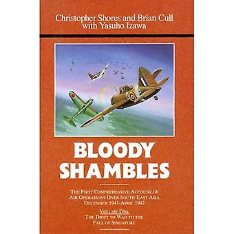 Bloody Shambles: First Comprehensive Account of Air Operations Over South-East Asia, December 1941-April 1942 v. 1