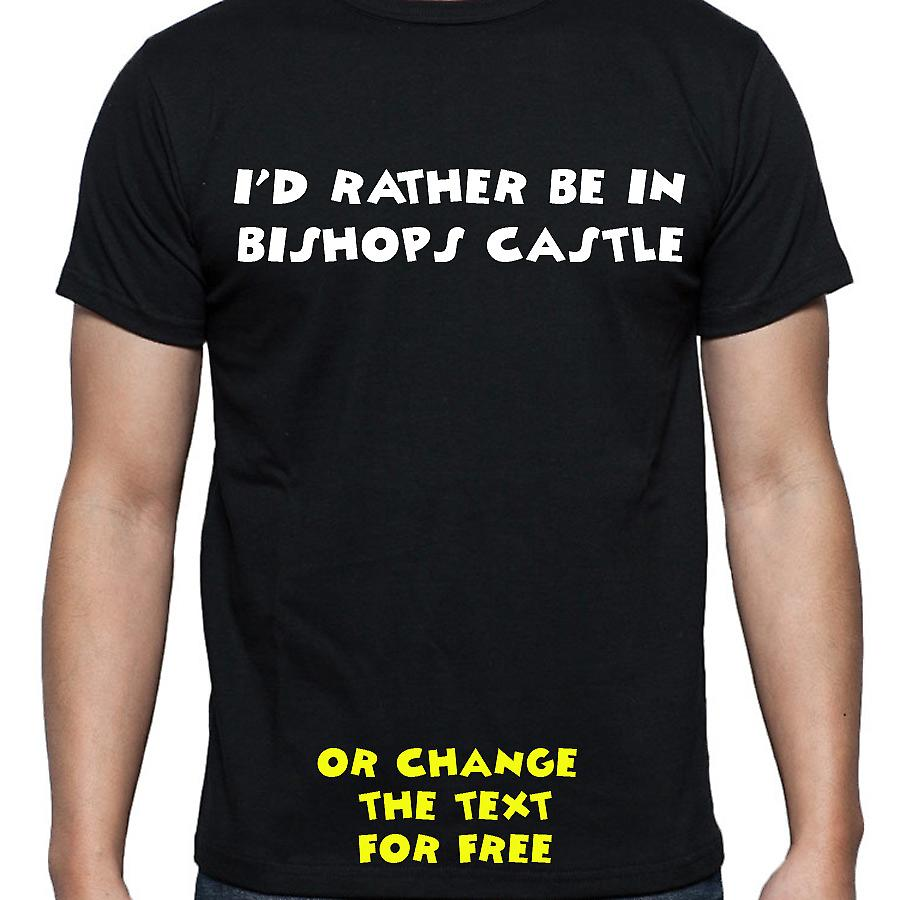 I'd Rather Be In Bishops castle Black Hand Printed T shirt