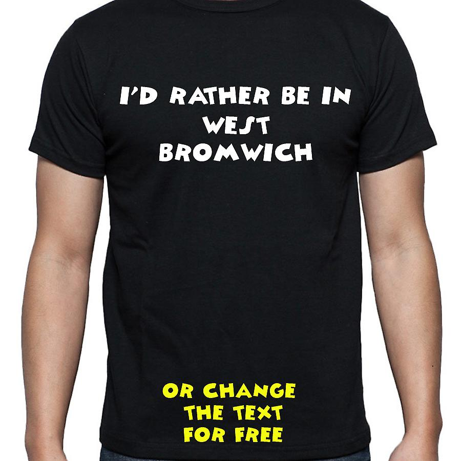 I'd Rather Be In West bromwich Black Hand Printed T shirt