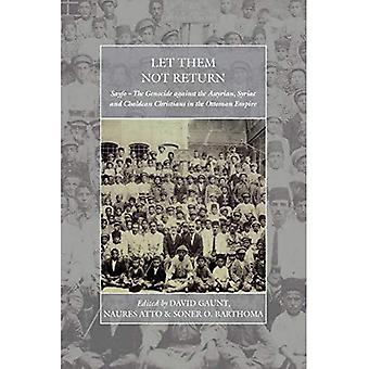 Let Them Not Return: Sayfo� - The Genocide Against the Assyrian, Syriac, and Chaldean Christians in the Ottoman Empire (War and Genocide)