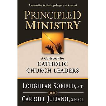 Principled Ministry A Guidebook for Catholic Church Leaders by Sofield & Loughlan