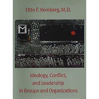 Ideologie Conflict en leiderschap in groepen en organisaties door Kernberg & Otto F.