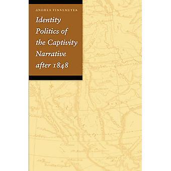 Identity Politics of the Captivity Narrative After 1848 by Tinnemeyer & Andrea
