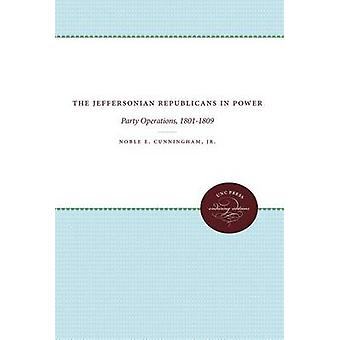 The Jeffersonian Republicans in Power by Cunningham & Noble E.