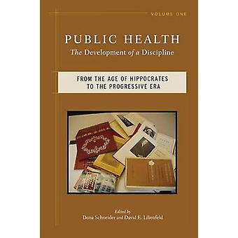 Public Health The Development of a Discipline From the Age of Hippocrates to the Progressive Era by Schneider & Dona