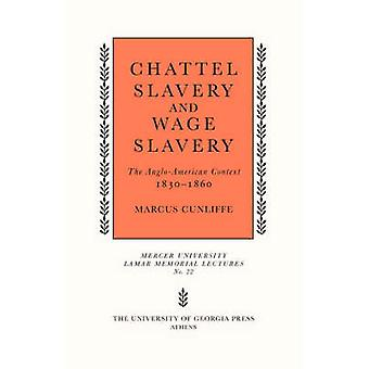Chattel Slavery and Wage Slavery The AngloAmerican Context 18301860 by Cunliffe & Marcus