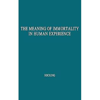 The Meaning of Immortality in Human Experience Including Thoughts on Death and Life Revised by Hocking & William Ernest