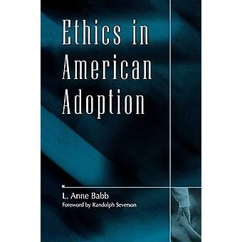 Ethics in American Adoption by Babb & L. Anne