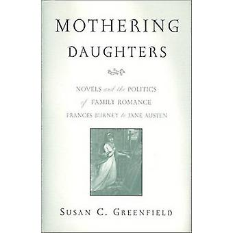 Mothering Daughters Novels and the Politics of Family Romance Frances Burney to Jane Austen by GREENFIELD & SUSAN C.