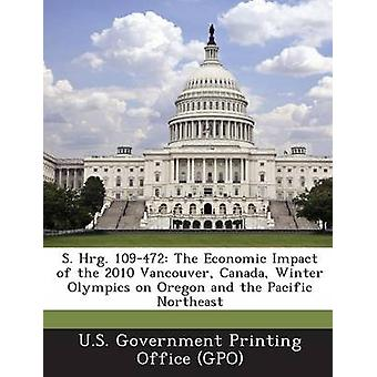 S. Hrg. 109472 The Economic Impact of the 2010 Vancouver Canada Winter Olympics on Oregon and the Pacific Northeast by U.S. Government Printing Office GPO
