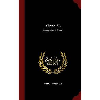 Sheridan A Biography Volume 1 by Rae & William Fraser